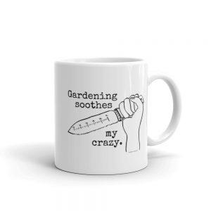 Mug / Gardening soothes my crazy.