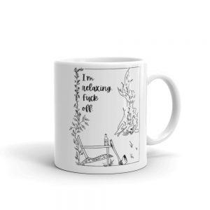 Mug / I'm relaxing. Fuck off.