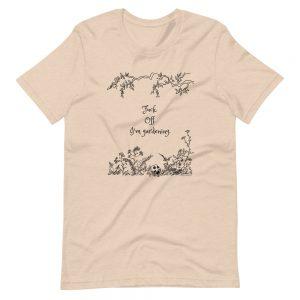 Short-Sleeve Unisex T-Shirt / Fuck. Off. I'm gardening.