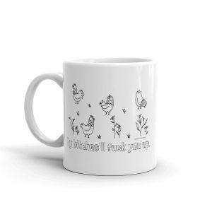 Mug / My bitches'll fuck you up.