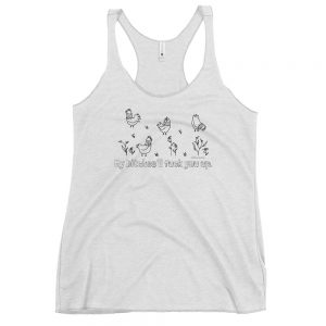 Women's Racerback Tank / My bitches'll fuck you up.