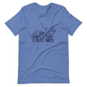 Short-Sleeve Unisex T-Shirt / I fight dirty.