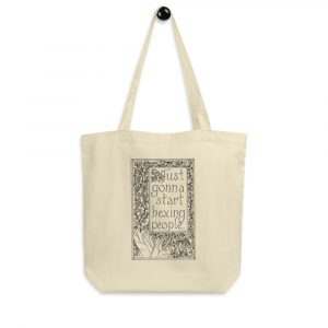 Eco Tote Bag / Just gonna start hexing people.